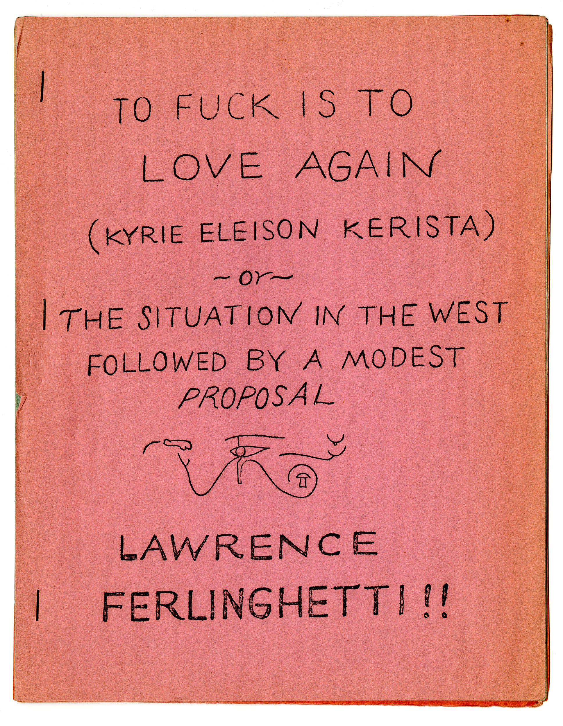 Lawrence Ferlinghetti. To Fuck Is To Love Again (Kyrie Eleison Kerista) or, The Situation In the West, Followed by a Holy Proposal, 1965