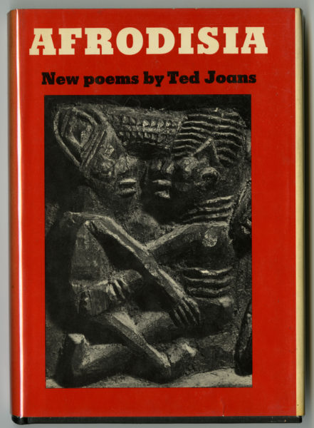 Ted Joans Afrodisia: New Poems, 1970.