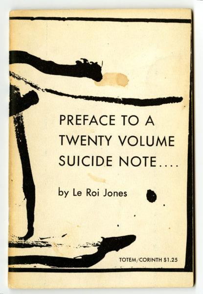 LeRoi Jones. Preface to a Twenty Volume Suicide Note, 1961.