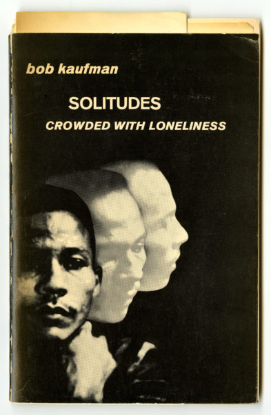Bob Kaufman. Solitudes Crowded with Loneliness, 1965.