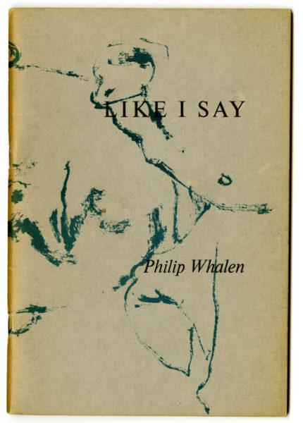 Philip Whalen. Like I Say, 1960.