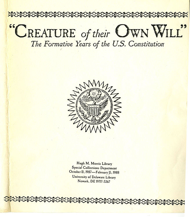 "Transcript of case labels and exhibition catalog for ""Creature of Their Own Will: The Formative Years of the U.S. Constitution"" exhibition, 1987"