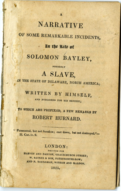 Solomon Bayley (ca. 1771 – ca. 1839). A Narrative of Some Remarkable Incidents in the Life of Solomon Bayley: Formerly a Slave in the State of Delaware, North America. London: Harvey and Darton, 1825.