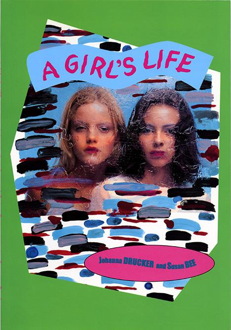 Drucker, Johanna, and Susan Bee. A Girl's Life. [New York]: Granary Books, 1995.