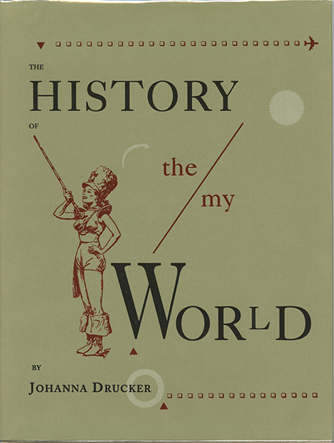Drucker, Johanna. History of the/My Word: Fragments of a Testimonial to History, Some Lived and Realized Moments Open to Claims of Memory. [New York]: Granary Books, 1995.
