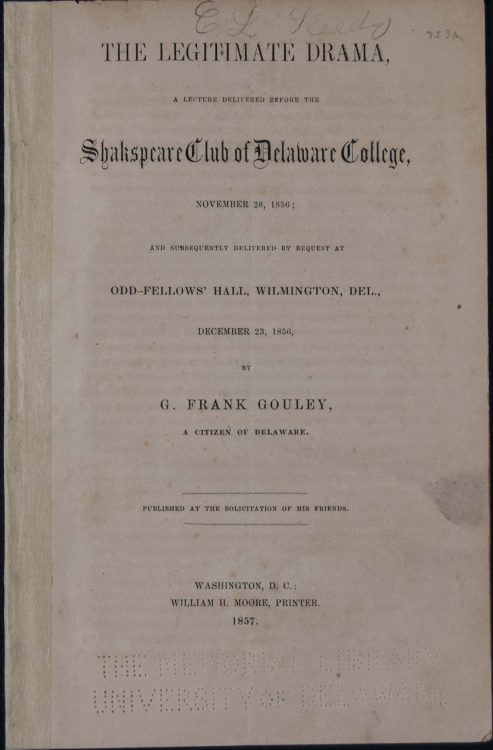 The legitimate drama: a lecture delivered before the Shakspeare [sic] Club of Delaware College, November 28, 1856 ; and subsequently delivered by request at Odd-Fellows' Hall, Wilmington, Del., December 23, 1856