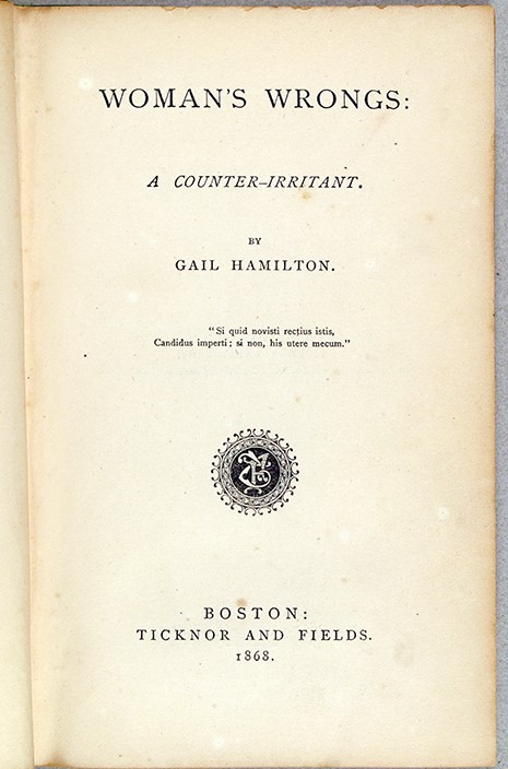 Gail Hamilton [pseudonym for Mary Abigail Dodge] (1833-1896). Woman's Wrongs: A Counter-Irritant. Boston : Ticknor and Fields, 1868
