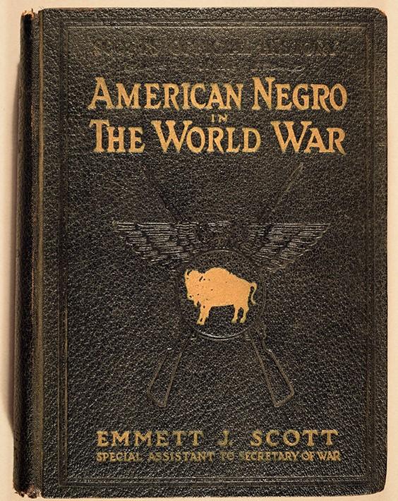 Emmett J. (Emmett Jay) Scott (1873-1957). Scott's Official History of the American Negro in The World War. [Washington, D.C.], copyright Emmett J. Scott, 1919.