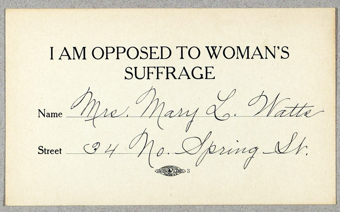 """""""I am Opposed to Woman's Suffrage"""" (pledge card) signed by Mrs. Mary L. Watts, 34 North Spring St., place unknown, undated. Woman Suffrage Collection."""