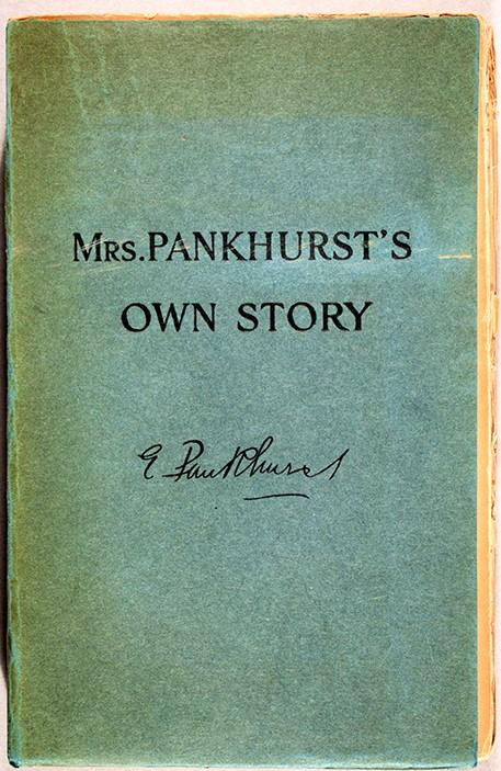 Emmeline (Emiline Goulden) Pankhurst (1858-1928). My Own Story. New York : Hearst International Publishing Company, 1914