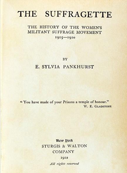 E. Sylvia (Estelle Sylvia) Pankhurst (1882-1960). The Suffragette : The History of the Women's Militant Suffrage Movement, 1905-1910 (title page). New York : Sturgis & Walton, 1912