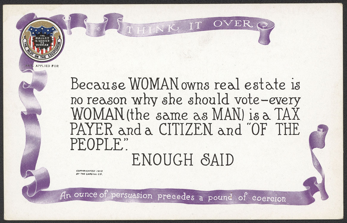 "National American Woman Suffrage Association. ""Think It Over: An Ounce of Persuasion Precedes a Pound of Coercion"" [2 in a set of 10 postcards from the series]. Grand Rapids, Mich. : Cargill Company, 1910. Woman Suffrage Collection"