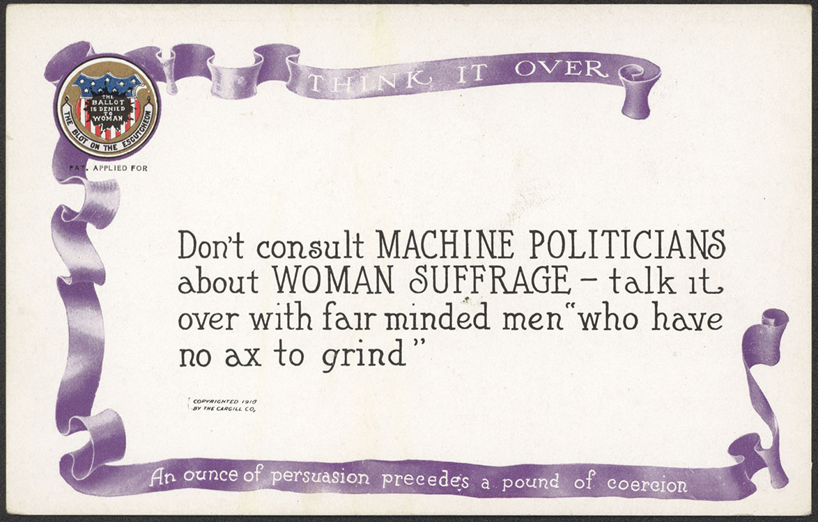 "National American Woman Suffrage Association. ""Think It Over: An Ounce of Persuasion Precedes a Pound of Coercion"" [card 3 in a set of 10 postcards from the series]. Grand Rapids, Mich. : Cargill Company, 1910. Woman Suffrage Collection"