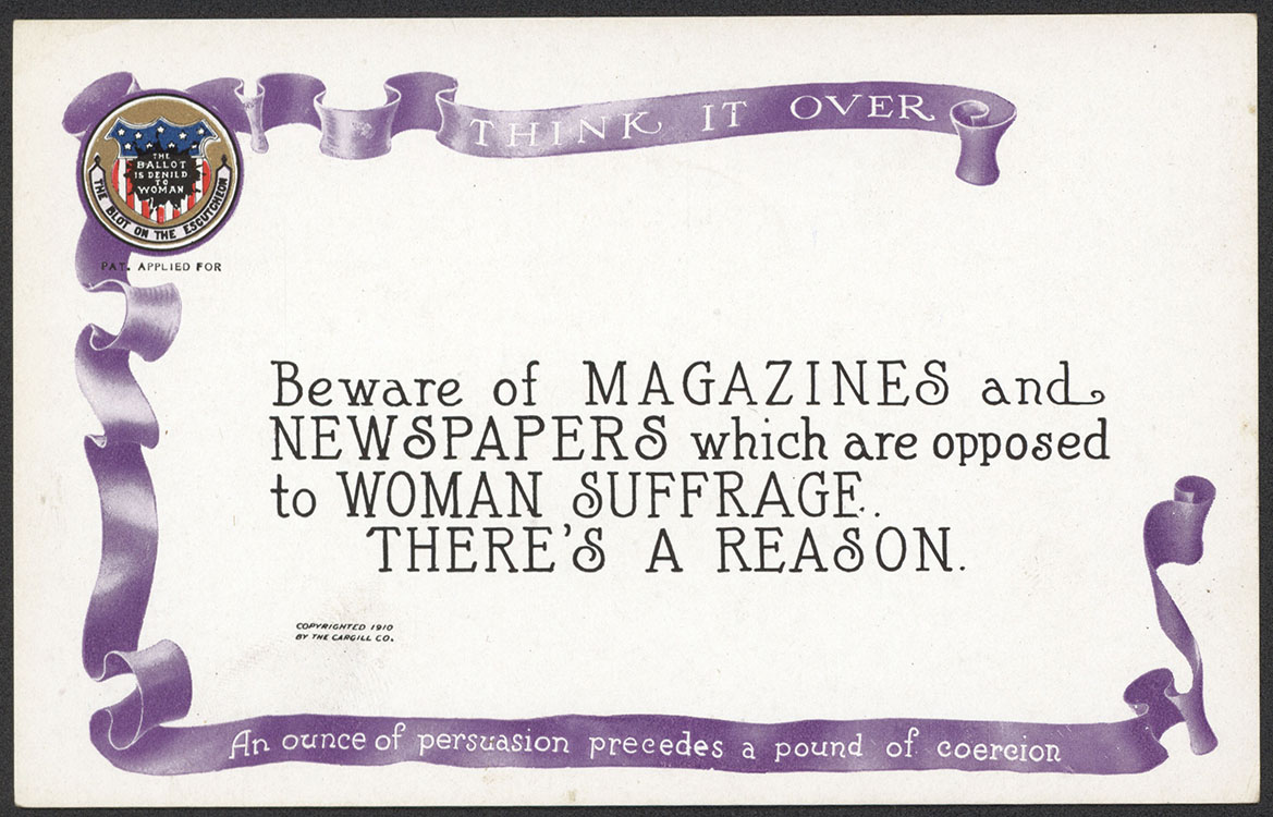 "National American Woman Suffrage Association. ""Think It Over: An Ounce of Persuasion Precedes a Pound of Coercion"" [card 6 in a set of 10 postcards from the series]. Grand Rapids, Mich. : Cargill Company, 1910. Woman Suffrage Collection"