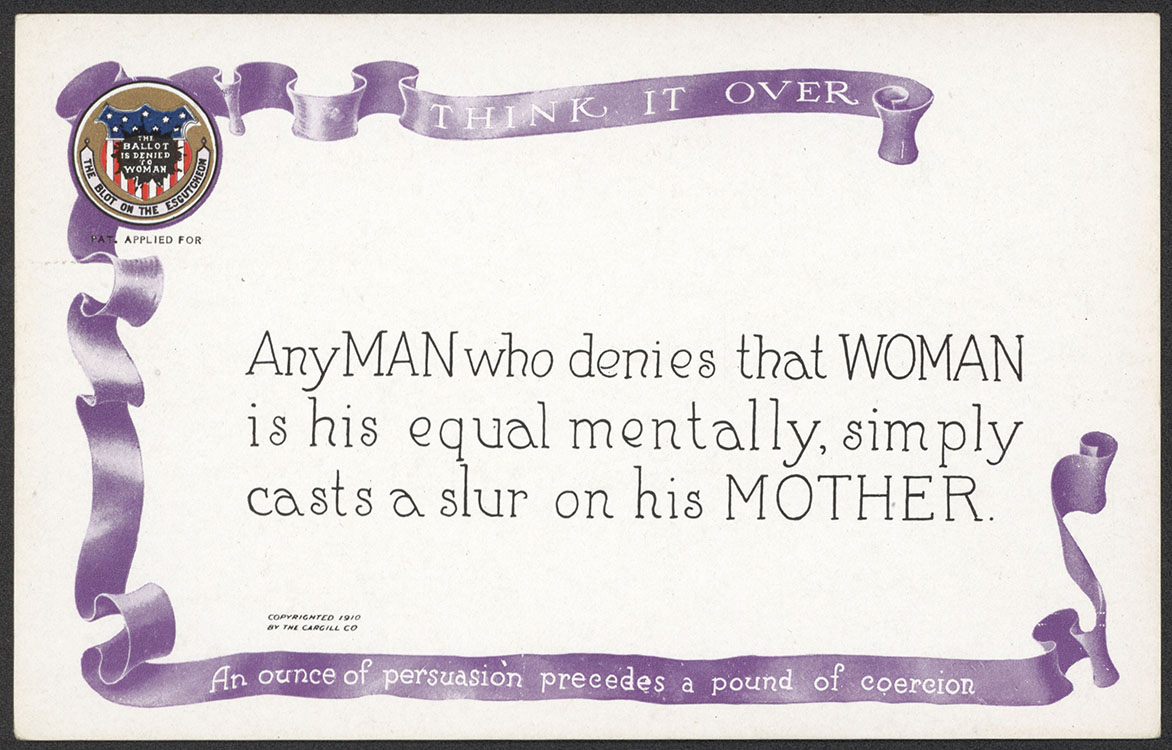 "National American Woman Suffrage Association. ""Think It Over: An Ounce of Persuasion Precedes a Pound of Coercion"" [card 8 in a set of 10 postcards from the series]. Grand Rapids, Mich. : Cargill Company, 1910. Woman Suffrage Collection"