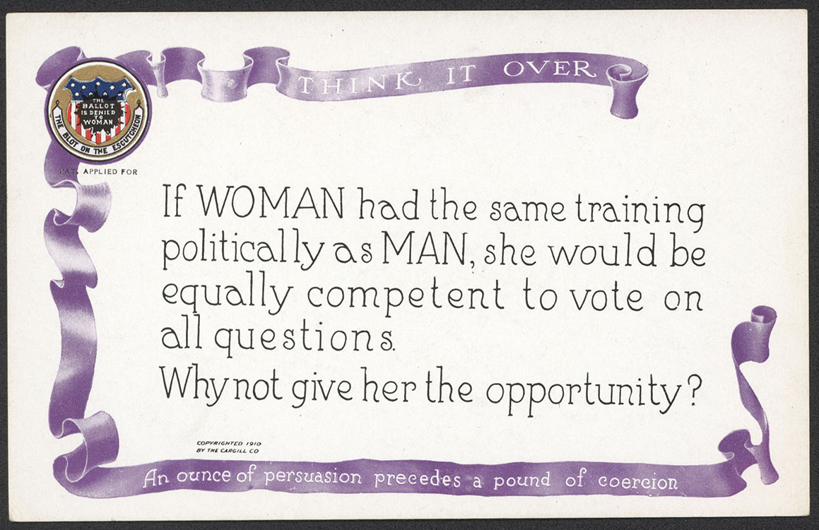 "National American Woman Suffrage Association. ""Think It Over: An Ounce of Persuasion Precedes a Pound of Coercion"" [card 9 in a set of 10 postcards from the series]. Grand Rapids, Mich. : Cargill Company, 1910. Woman Suffrage Collection"