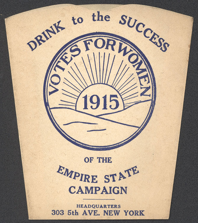 "Empire State Campaign Committee. ""Drink to the Success of the Empire State Campaign"" [paper cup], 1915. Woman Suffrage Collection"
