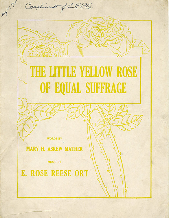 """""""The Little Yellow Rose of Equal Suffrage"""" [sheet music]. Music by Mary H. Askew Mather; music by E. Rose Reese Ort. Copyright E. Rose Reese Ort, 1916. Inscribed by the composer, """"Compliments of E.R.R.O., August 15, 1915."""" Courtesy of Delaware Historical Society"""
