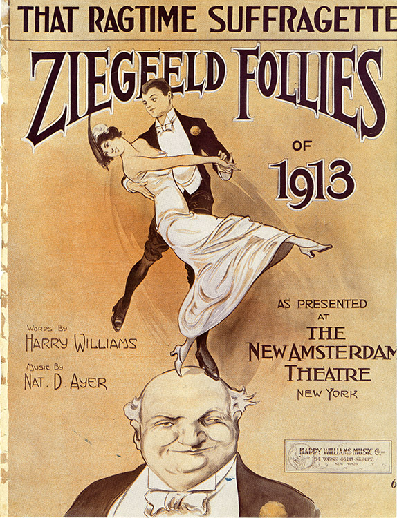 'That Ragtime Suffragette' [sheet music]. Lyric by Harry Williams ; music by Nat D. Ayer, performed by the Ziegfeld Follies of 1913. New York : Harry Williams Music Co. Inc., 1913