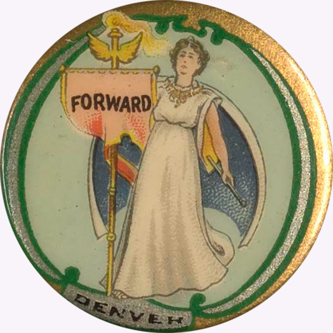 """Forward, Denver"" [suffrage campaign button] with additional suffrage campaign buttons with various slogans, undated (9 items). Woman Suffrage Collection"