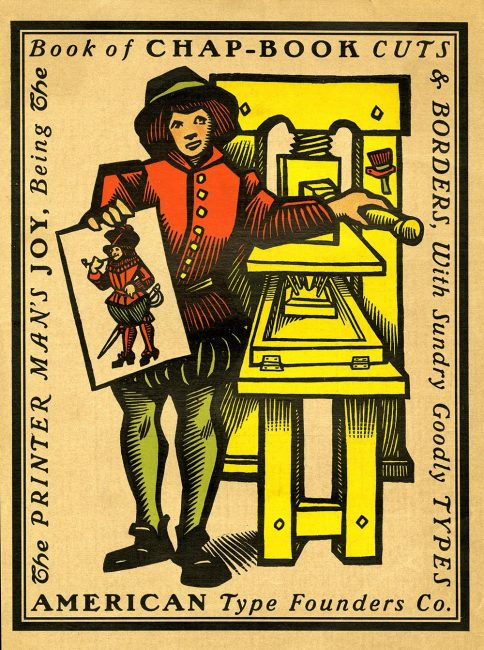 The Printer Man's Joy, Being the Book of Chap-Book Cuts & Borders, With Sundry Goodly Types