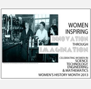 Women's History Month 2013: Women Inspiring Innovation Through Imagination: Celebrating Women in Science, Technology, Engineering & Mathematics (Archived)