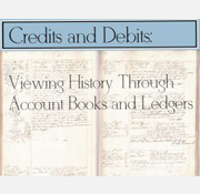 Credits and Debits: Viewing History through Account Books and Ledgers (Archived)