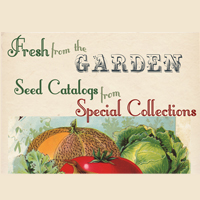 Fresh From The Garden: Seed Catalogs In Special Collections (Archived)