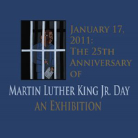 January 17, 2011: The 25th Anniversary of Martin Luther King Jr. Day (Archived)