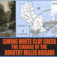 Saving White Clay Creek: The Charge of the Dorothy Miller Brigade